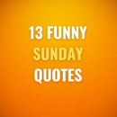 13 Funny Sunday Quotes