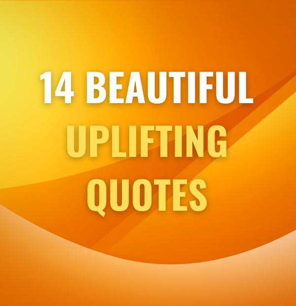 14 Beautiful Uplifting quotes