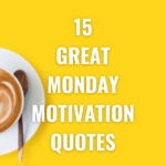 15 Great Monday Motivation Quotes
