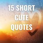 15 Short Cute Quotes