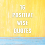 16 Positive Wise Words