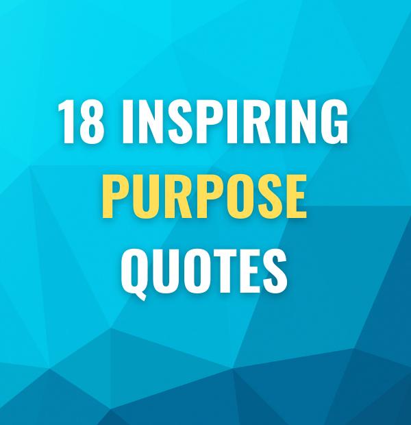 18 Inspiring Purpose Quotes