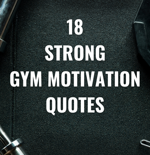 18 Strong Gym Motivation Quotes