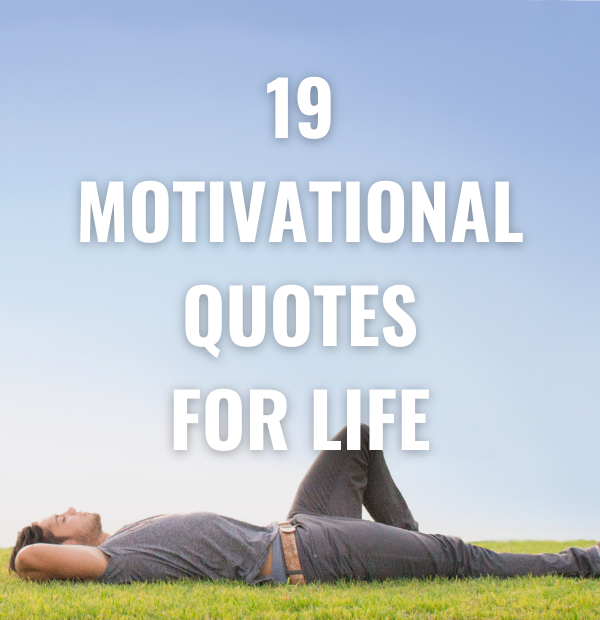 19 Motivational Quotes Life