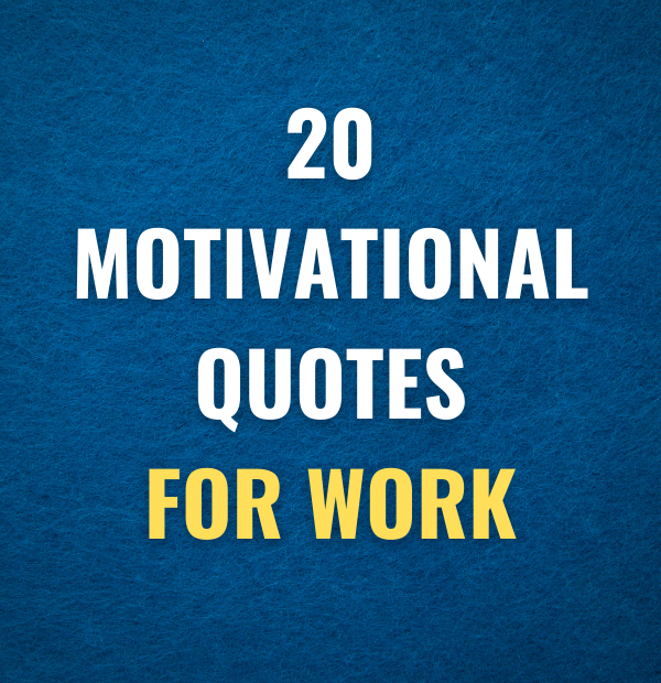 20 Motivational quotes for work