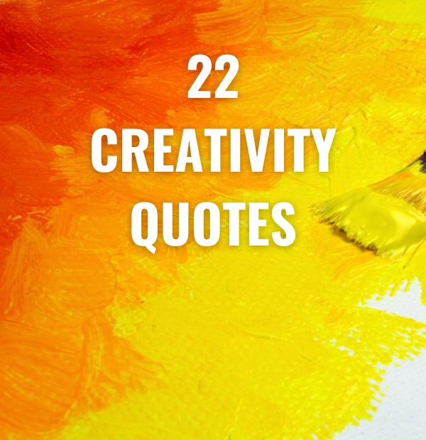 22 Creativity Quotes