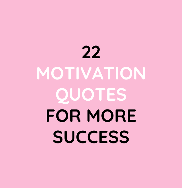 22 Motivation Quotes for more success