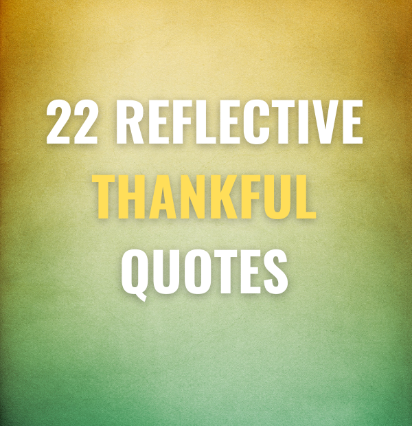 22 Reflective Thankful Quotes