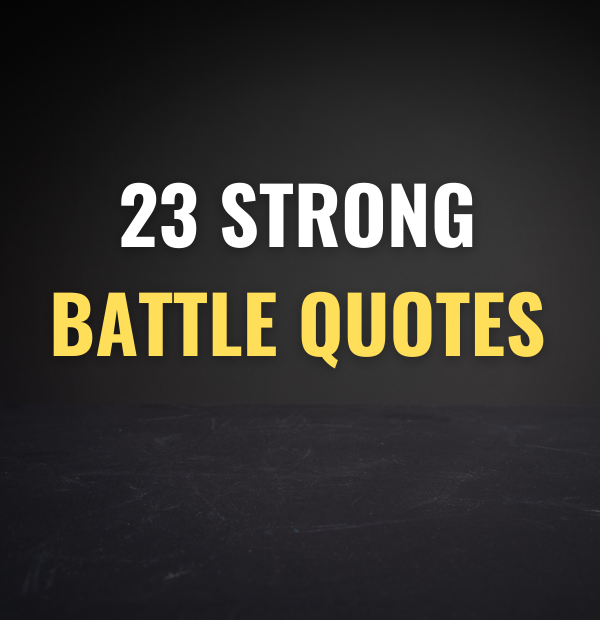 23 Strong Battle Quotes