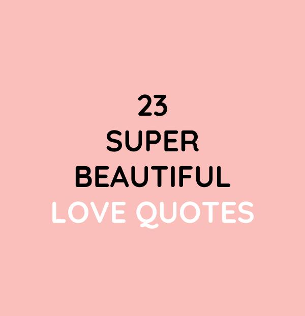 23 Super Beautiful Love Quotes