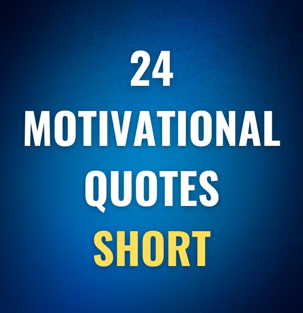 24 Motivational quotes - short