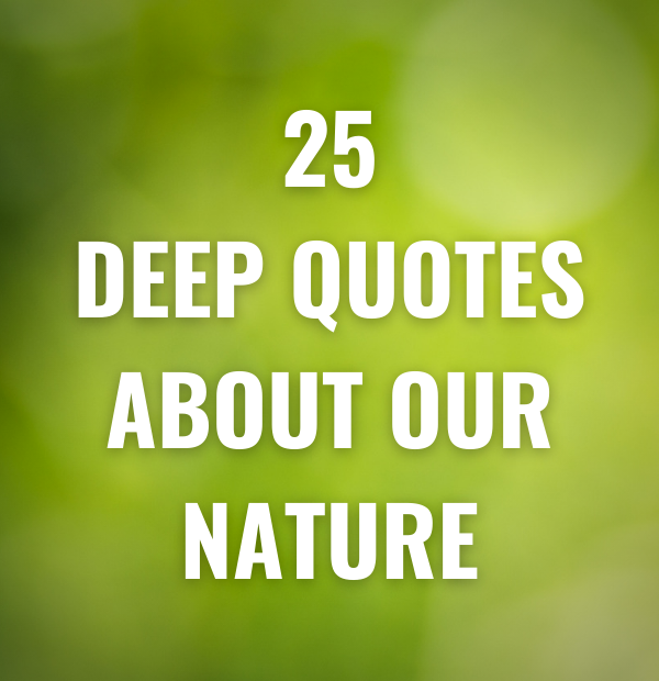25 Deep Quotes about our nature