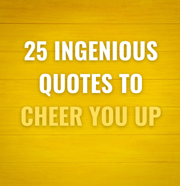 25 Ingenious quotes to cheer you up