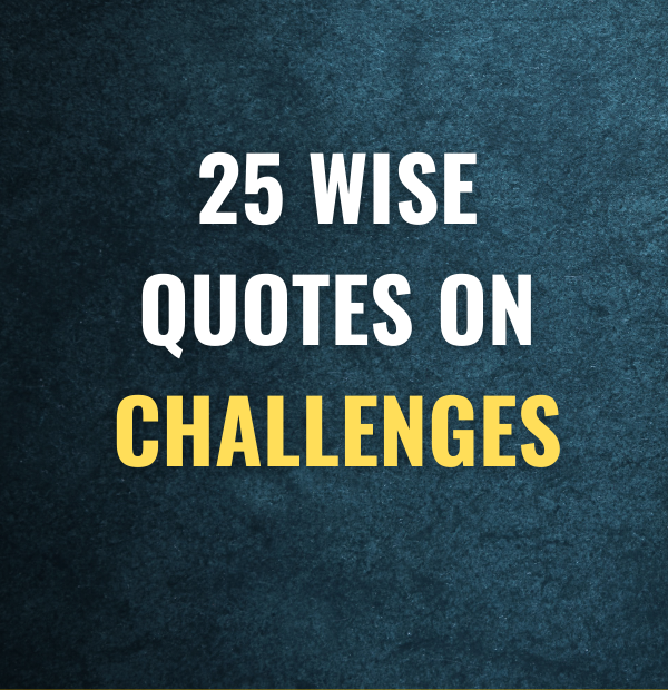 25 Wise quotes on challenges