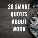 28 Smart Quotes about work