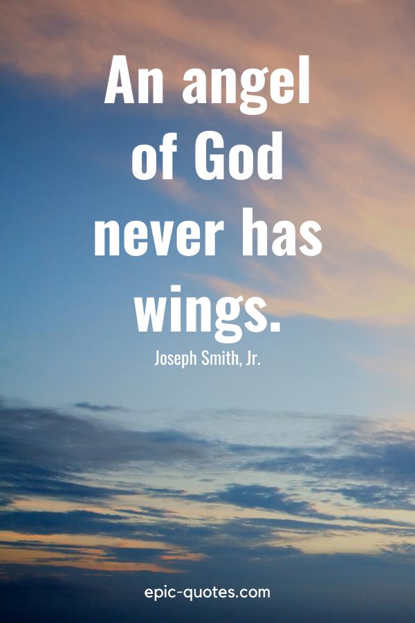 """An angel of God never has wings."" -Joseph Smith, Jr."