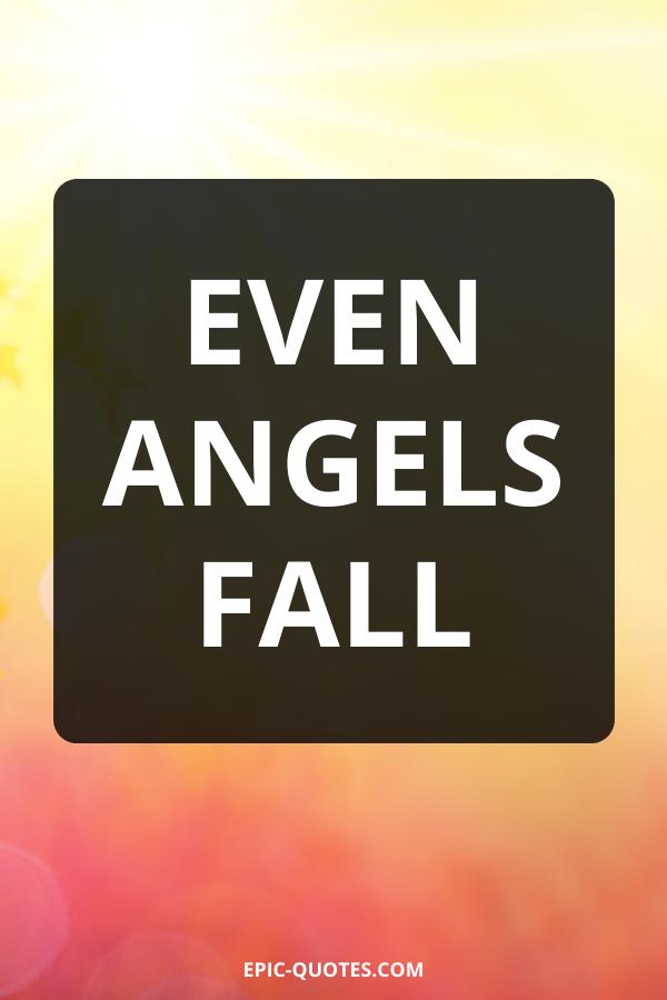 Even angels fall