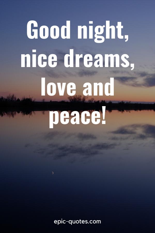 """Good night, nice dreams, love and peace!"""