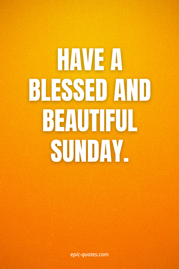 Have a blessed and beautiful Sunday.