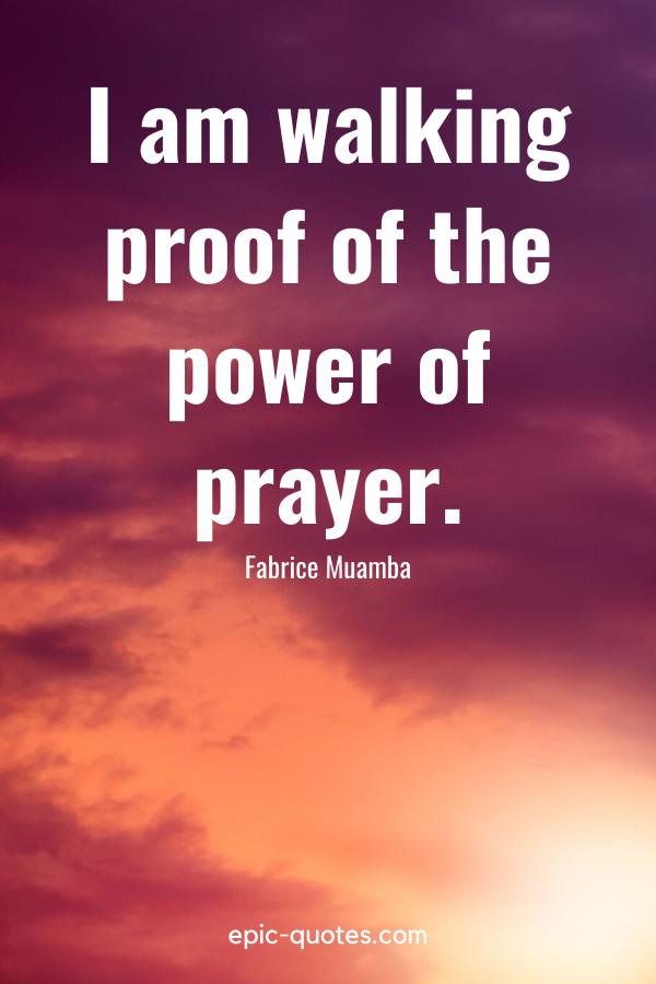 """I am walking proof of the power of prayer."" -Fabrice Muamba"