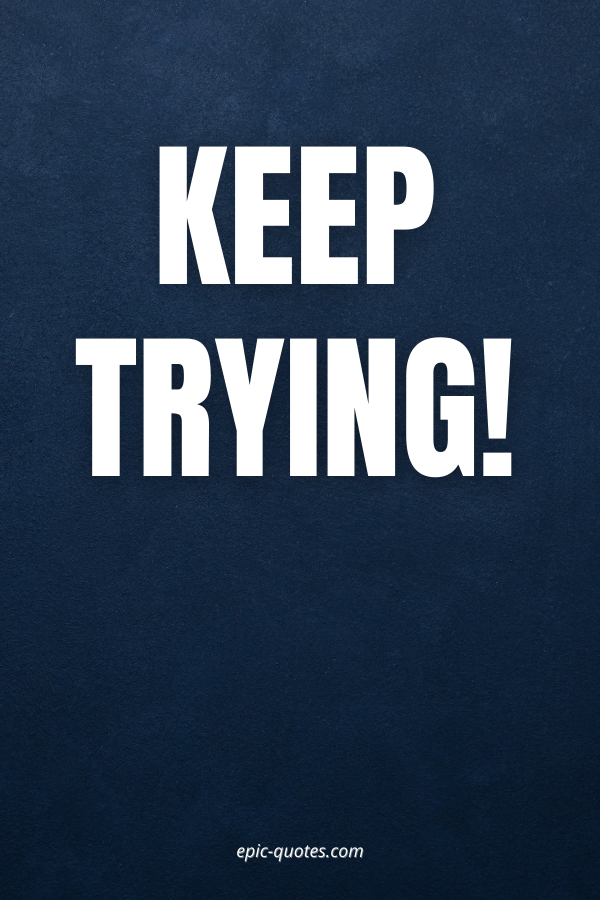 Keep Trying!