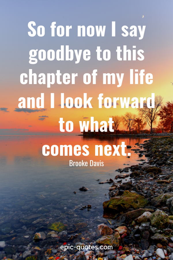 """""""So for now I say goodbye to this chapter of my life and I look forward to what comes next."""" -Brooke Davis"""