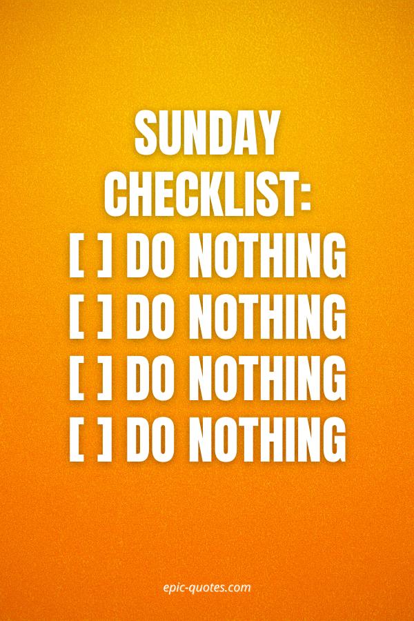Sunday checklist Do nothing, Do nothing, Do nothing, Do nothing, Do nothing