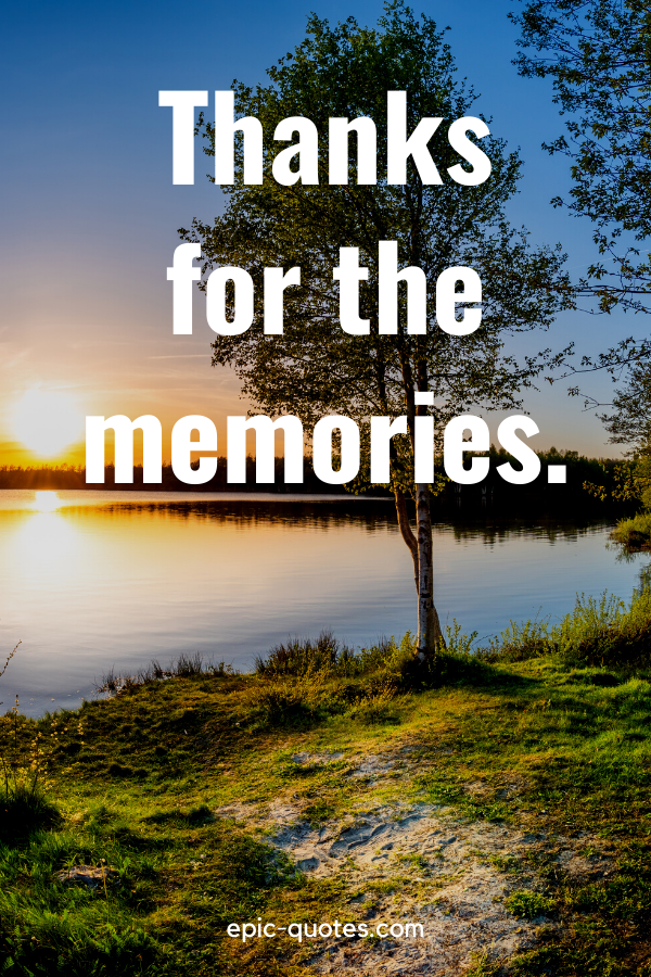 """""""Thanks for the memories."""""""