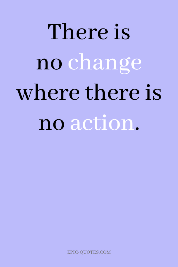 There is no change where there is no action.