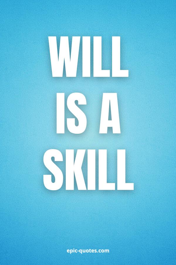 Will is a skill.
