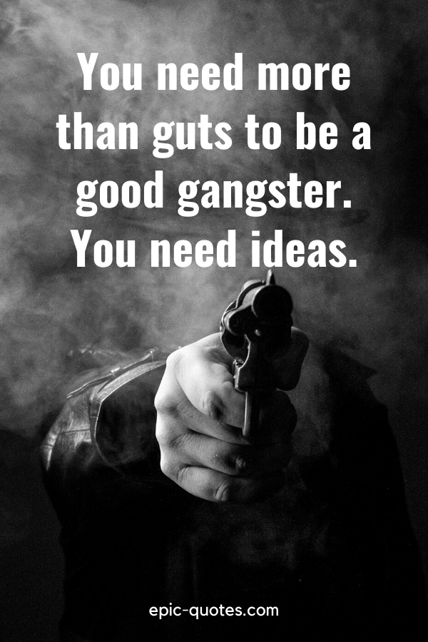 """""""You need more than guts to be a good gangster. You need ideas."""" -Rocket, City of God"""