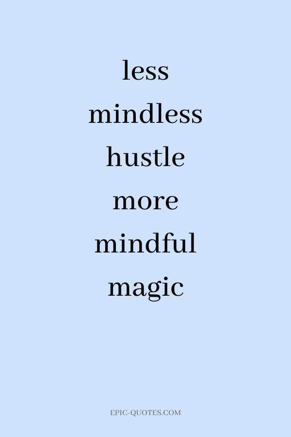 less midless hustle, more mindful magic.